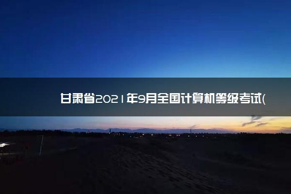 甘肃省2021年9月全国计算机等级考试(NCRE)网上报名流程